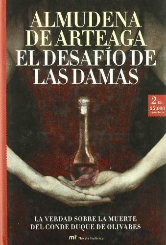 El desafío de las damas: La verdad sobre la muerte del conde duque de Olivares (Novela Historica (m.Roca)) - Almudena de Arteaga