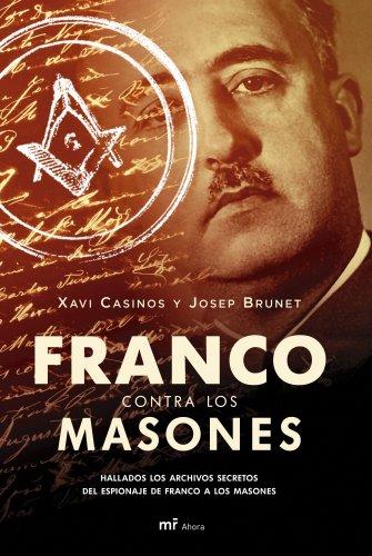 9788427033382: Franco contra los masones: Hallados los archivos secretos del espionaje de Franco a los masones (MR Ahora)