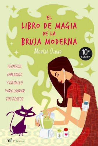 9788427033955: El libro de magia de la bruja moderna : hechizos, conjuros y rituales para lograr tus deseos