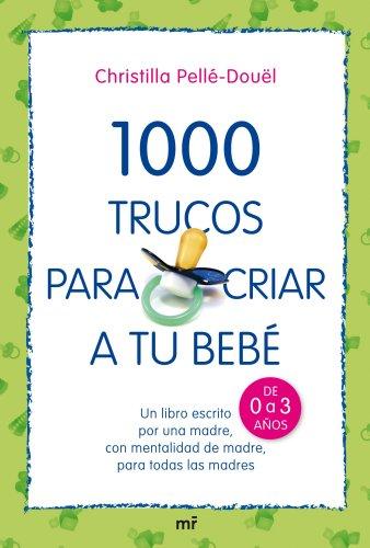 9788427034709: 1000 trucos para criar a tu bebé: Un libro escrito por una madre, con mentalidad de madre, para todas las madres (MR Prácticos)
