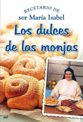 Los Dulces de las Monjas: Recetarios de sor Maria Isabel: Sor MarÃa Isabel Lora