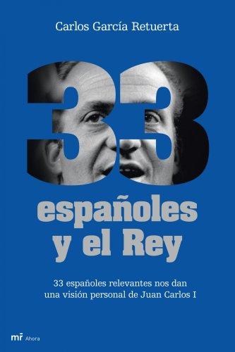 9788427035041: 33 españoles y el Rey: 33 españoles relevantes nos dan una visión personal del Rey Juan Carlos (MR Ahora)
