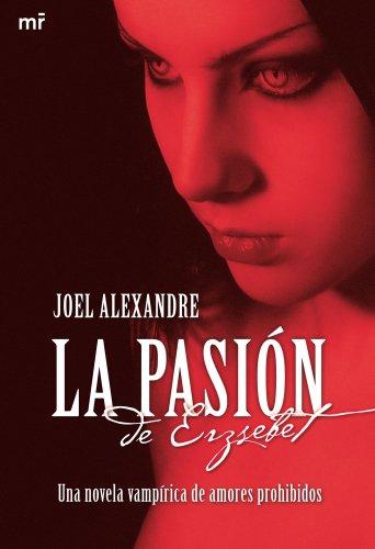 9788427035201: La pasión de Erzsebet: Una novela vampírica de amores prohibidos (MR Narrativa)