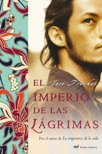 9788427035744: El imperio de las lágrimas: Por el autor de La emperatriz de la seda (MR Novela Histórica)