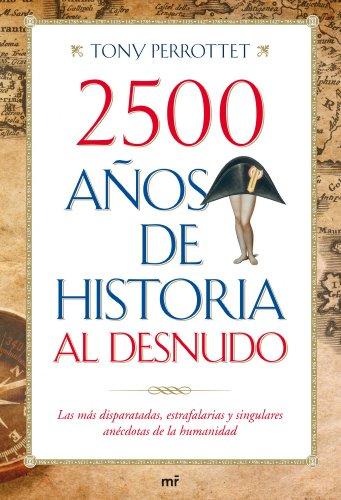 9788427036352: 2500 años de historia al desnudo: Las más disparatadas, estrafalarias y singulares anécdotas de la humanidad (MR Prácticos)