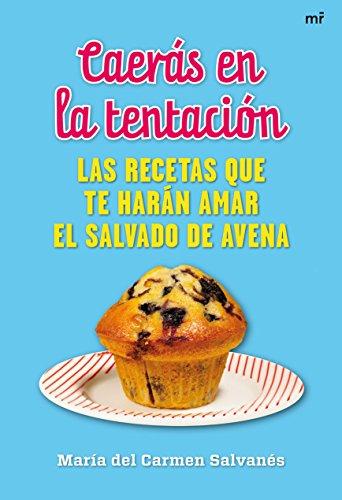 9788427038097: Caerás en la tentación: Las recetas que te harán amar el salvado de avena (MR Cocina)