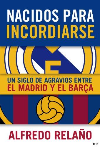 9788427038905: Nacidos para incordiarse. Un siglo de agravios entre el Madrid y el Barça