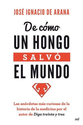 DE COMO UN HONGO SALVO EL MUNDO: JOSE IGNACIO DE