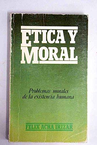Etica y moral (Seccion Pedagogia) (Spanish Edition): Acha Irizar, Felix