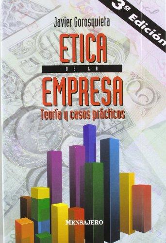 ÉTICA DE LA EMPRESA. Teoría y casos prácticos (3ª EDICIÓN): Javier...