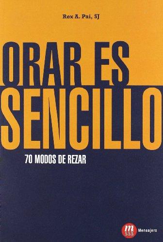 ORAR ES SENCILLO: 70 MODOS DE REZAR: Rex A. Pai, SJ