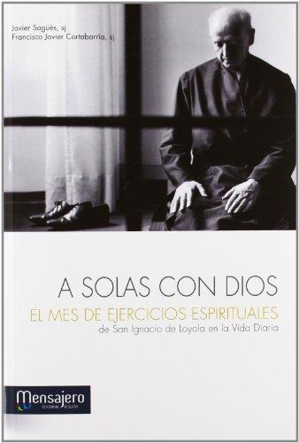 A SOLAS CON DIOS: EL MES DE: Francisco Sagüés, SJ;