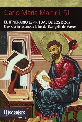 9788427134072: El itinerario espiritual de los doce: Ejercicios ignacianos a la luz del Evangelio de Marcos