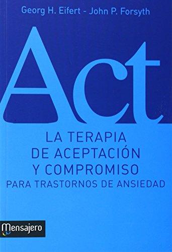 TERAPIA DE ACEPTACION Y COMPROMISO PARA TRASTORNOS DE ANSIEDAD: George H. Eifert ; John P. Forsyth