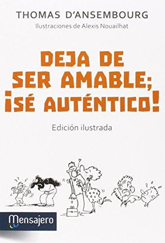 DEJA DE SER AMABLE: ¡SE AUTENTICO!: Thomas d'Ansembourg