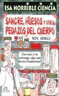 9788427220515: Sangre, Huesos Y Otros Pedazos Del Cuerpo (Coleccion Esa Horrible Ciencia) (Spanish Edition)
