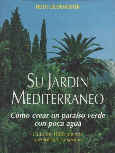 9788427307704: Su jardín mediterráneo : cómo crear un paraíso verde con poca agua