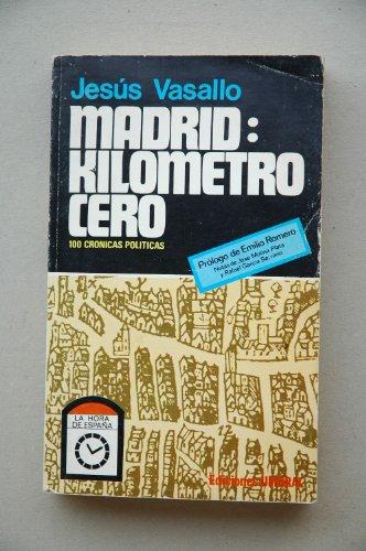 Madrid: Kilometro cero 100 cronicas políticas,: Vasallo Ramos, Jesús
