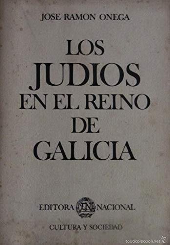 LOS JUDIOS EN EL REINO DE GALICIA: ONEGA, Jose Ramon