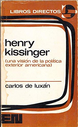 Henry Kissinger (una visión de la política exterior americana). - LUXÁN, Carlos de.-