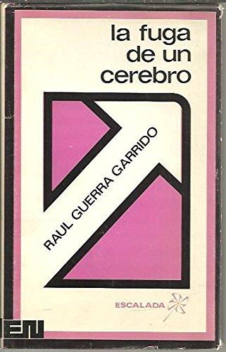 LA FUGA DE UN CEREBRO. - GUERRA GARRIDO, Raúl.