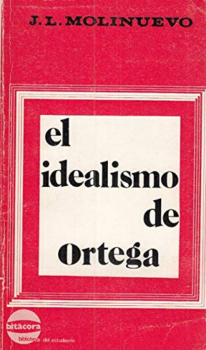 El idealismo de Ortega (Bitacora : biblioteca: Molinuevo, Jose Luis