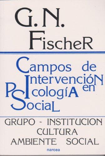 CAMPOS DE INTERVENCIÓN EN PSICOLOGÍA SOCIAL. Grupo-Institución-Cultura-Ambiente: Fischer, G.N.