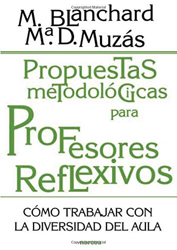 Propuestas metodológicas para profesores reflexivos : cómo: Mercedes Blanchard Giménez,