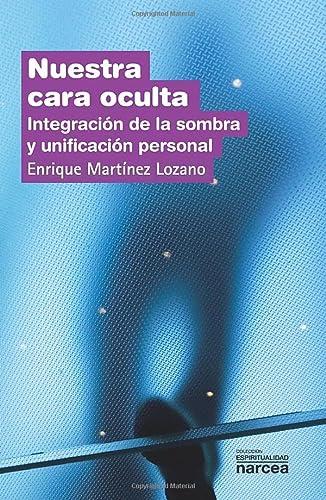 Nuestra cara oculta : integración de la sombra y unificación personal: Enrique ...