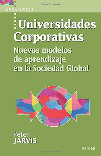 9788427715264: Universidades Corporativas/ Universities and Corporate Universities: Nuevos Modelos De Aprendizaje En La Sociedad Global/ the Higher Learning Industry ... Society (Universitaria) (Spanish Edition)