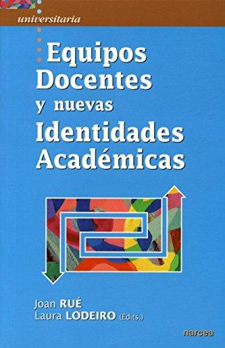 EQUIPOS DOCENTES Y NUEVAS IDENTIDADES ACADÉMICAS EN EDUCACIÓN SUPERIOR: RUÉ, JOAN Y ...