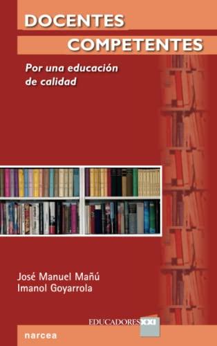 Docentes competentes : por una educación de: Imanol Goyarrola Belda,