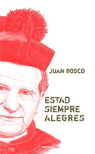Estad siempre alegres: Juan Bosco