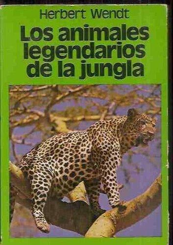 Los animales legendarios de la jungla: Wendt, Herbert