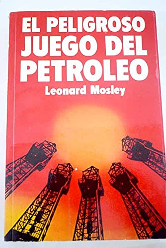 El Peligroso Juego Del Petroleo (9788427953239) by Leonard Mosley