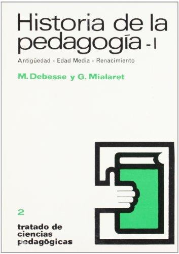 HISTORIA DE LA PEDAGOGIA. VOL. 1: DEBESSE Y MIALARET