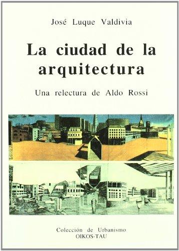 9788428108850: La ciudad de la arquitectura : una relectura de Aldo Rossi