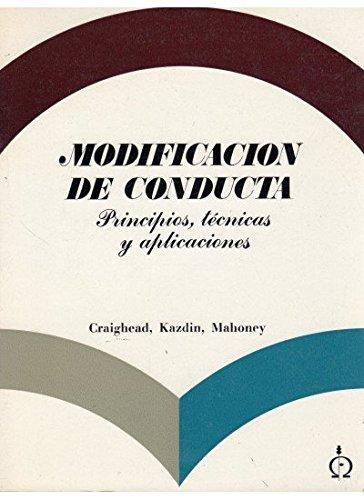 Modificacion de Conducta : Principios, Tecnicas y Aplicaciones: Craighead, Edward / Kazdin / ...