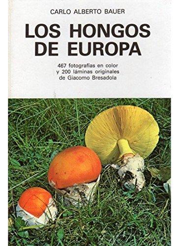 LOS HONGOS DE EUROPA.467 fotografías en color y 200 láminas originales de Giacomo Bresadola - Bauer, Carlos Alberto