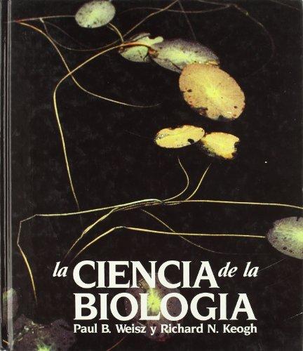 LA CIENCIA DE LA BIOLOGIA (BIOLOGIA GENERAL): Paul B. Weisz;