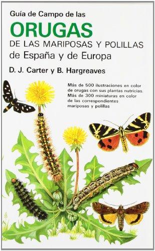Guía de campo de las orugas de las mariposas y polillas de España y de Europa . - Carter, David J.; Hargreves, B