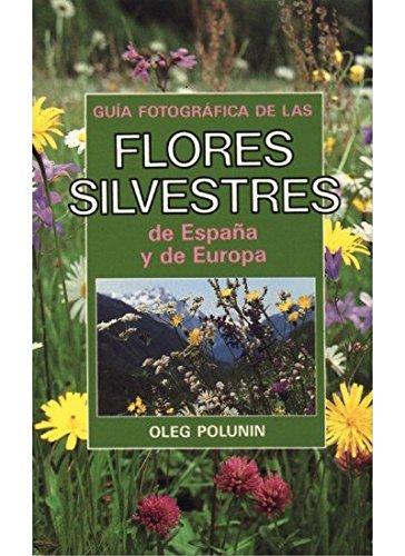GUIA FOTOGRAFICA DE FLORES SILVESTRES (GUIAS DEL NATURALISTA-PLANTAS CON FLORES) (Spanish Edition) (9788428208574) by POLUNIN. OLEG