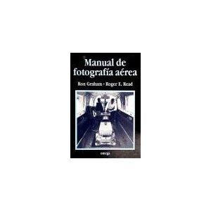 MANUAL DE FOTOGRAFIA AEREA: MANUAL AERIAL PHOTO. (FOTO BIBLIOTECA) (Spanish Edition) (9788428208598) by GRAHAM; READ