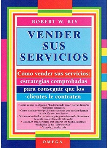 Vender sus servicios : estrategias.para conseguir clientes.: Bly, Robert W.