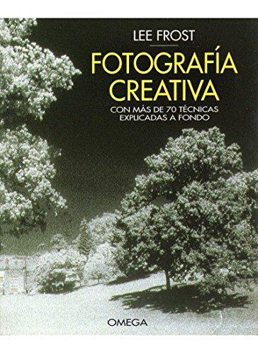 Fotografia Creativa (conmas de 70 tecnicas explicadas a fondo): Lee Frost