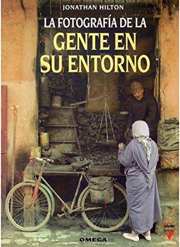 La Fotografia de Gente En Su Entorno (Spanish Edition) (8428212007) by Hilton, Jonathan