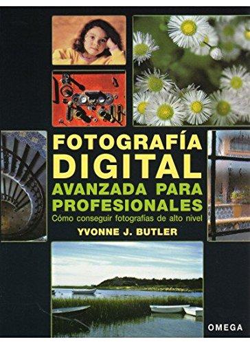 FOTOGRAFÍA DIGITAL AVANZADA PARA PROFESIONALES - Butler, Y. J.