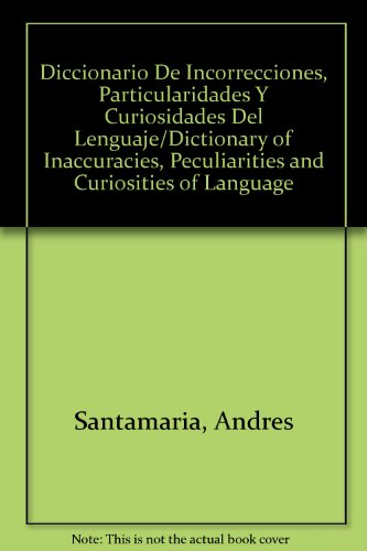 Diccionario De Incorrecciones, Particularidades Y Curiosidades Del Lenguaje/Dictionary of ...