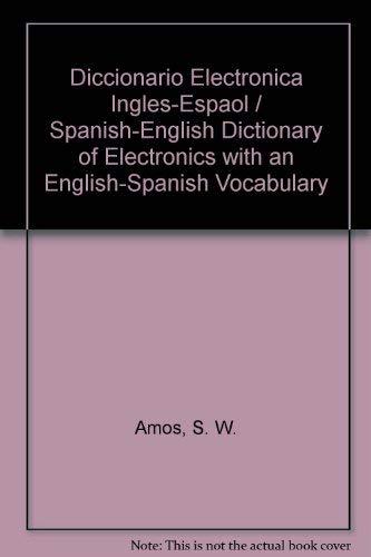 Diccionario de Electronica: Espagnol-Ingles/Ingles-Espagnol: Amos, S. W.