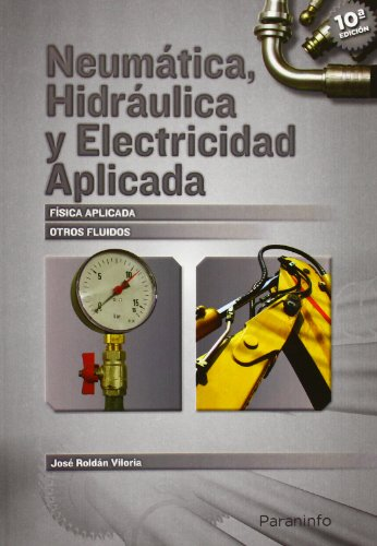 Neumatica, Hidráulica y electricidad aplicada.: Roldán Viloria, José: